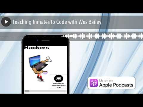 Teaching Inmates to Code with Wes Bailey