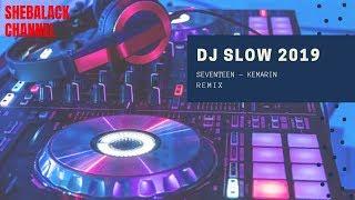 DJ SLOW 2019 SEVENTEEN - KEMARIN  REMIX