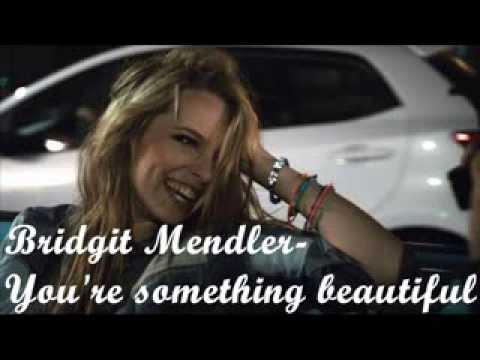 Bridgit Mendler You're something beautiful Lyrics