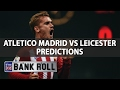 Atletico Madrid vs Leicester | Champions League Match Predictions | Wed 12th April