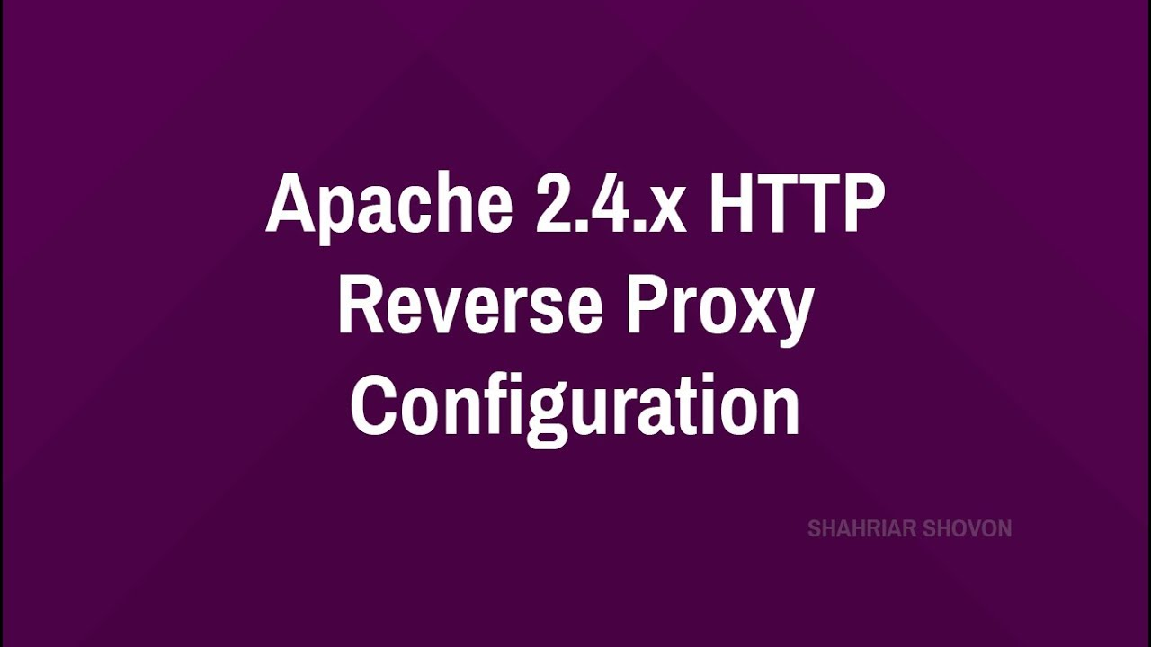 A Complete Guide to Apache 2 4 x HTTP/HTTPS Reverse Proxy