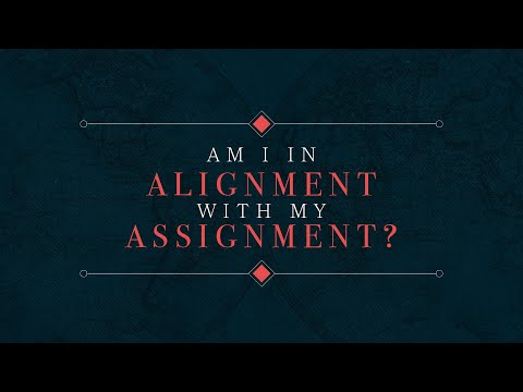 Am I in Alignment With My Assignment? – Josh Herring