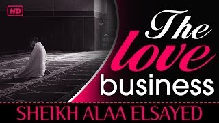 The Love Business ᴴᴰ ┇ Amazing Reminder ┇ by Sheikh Alaa Elsayed ┇ TDR Production ┇