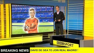 David de Gea to join Real madrid transfer BREAKING NEWS