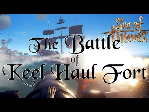 Sea of Thieves: The Battle of Keel Haul Fort - The Voyages of the Problem Child