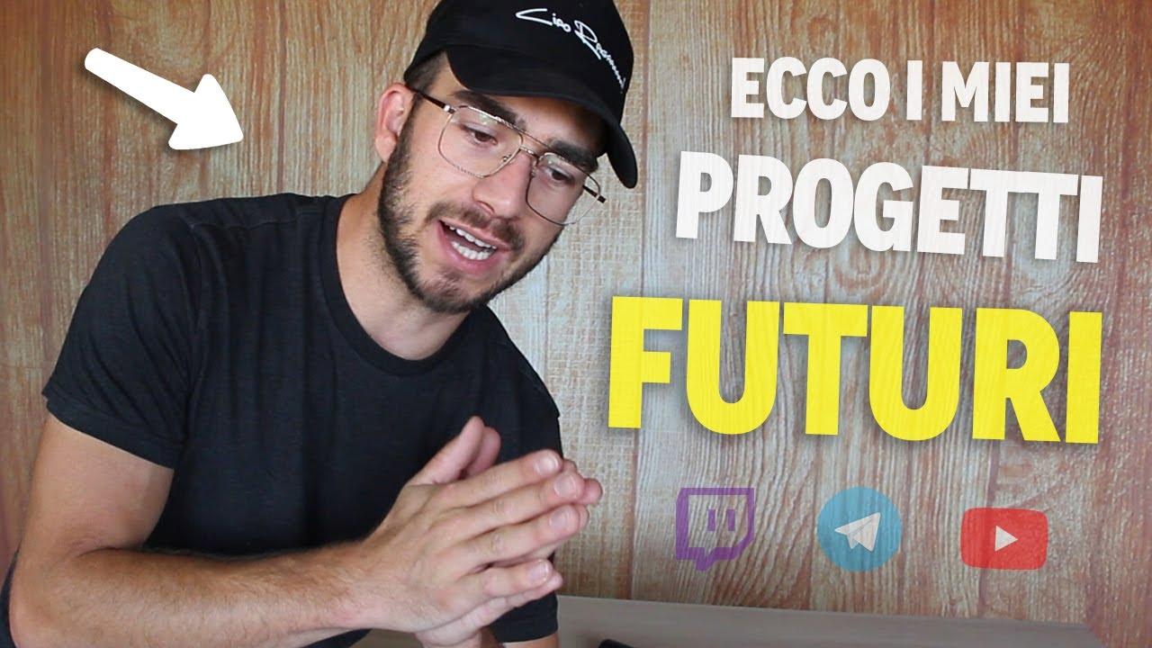 PROGETTI FUTURI [SRL-YOUTUBE-TWITCH-CAPPELLINI-ETC-ETC]