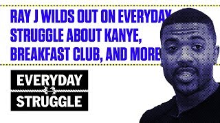 Ray J Wilds Out on Everyday Struggle About Kanye, Breakfast Club, and More | Everyday Struggle