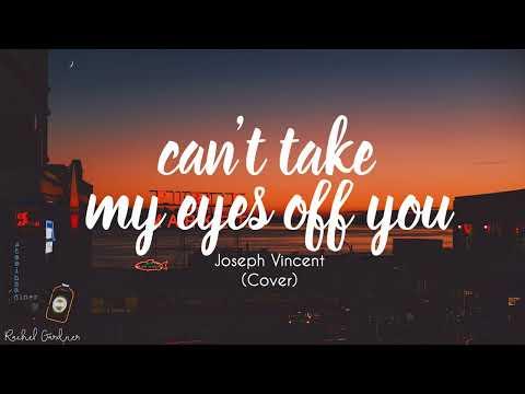 Joseph Vincent - Can't Take My Eyes Off You (Lyrics)