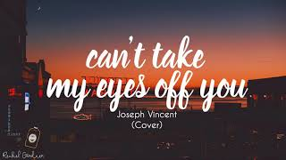 Cover images Joseph Vincent- Can't Take My Eyes Off You (Lyrics)