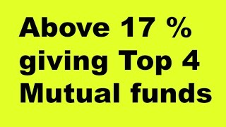 Top 4 Mutual Funds That have given Return above 17% /Best Mutual funds to Invest