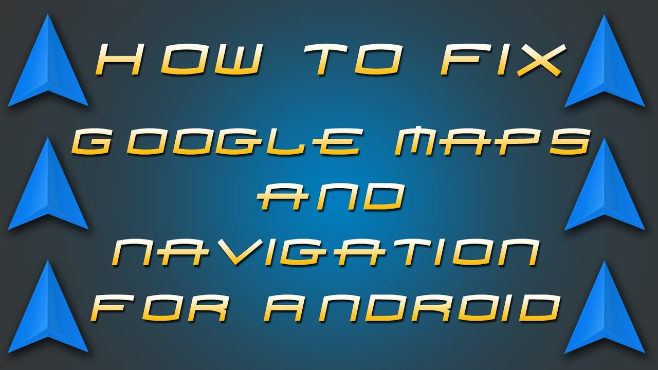 How To Tech: Fix Google Maps & Navigation For Android