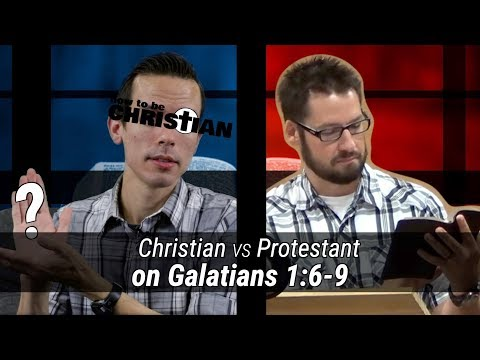 Christian vs. Protestant on Galatians 1:6-9