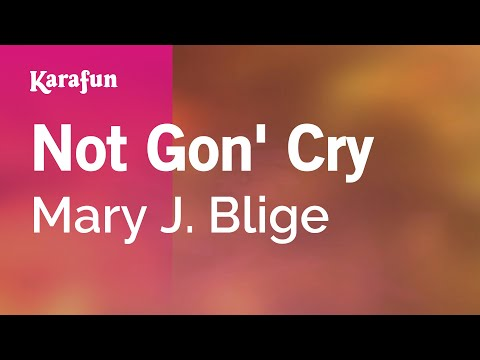 Karaoke Not Gon' Cry - Mary J. Blige *