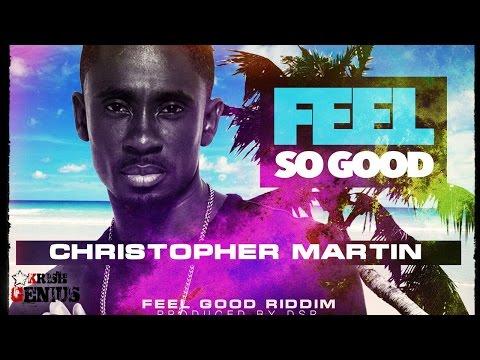 Christopher Martin - Feel So Good [Feel Good Riddim] November 2016