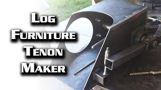 Log Furniture Tenon Maker-- Part 1 Of 2