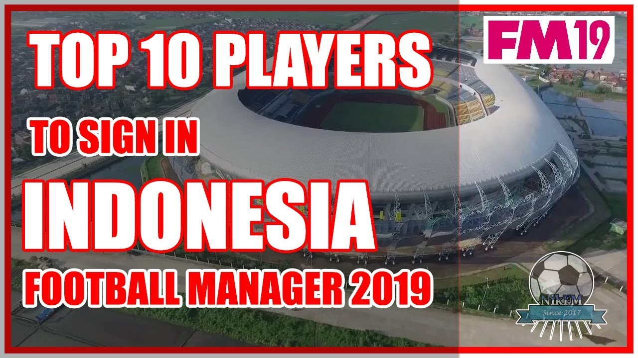 FM19 Indonesian Super League - Best players to sign - Football Manager 2019