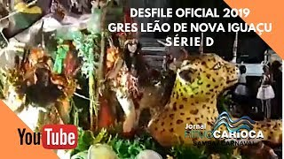 GRES LEÃO DE NOVA IGUAÇU  2019 - DESFILE OFICIAL