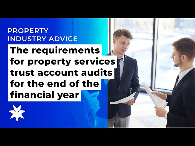 The requirements for property services trust account audits for the end of the financial yeear