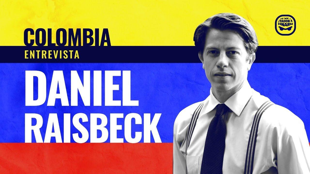 Colombia - Entrevista con Daniel Raisbeck