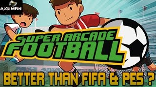 Better than FIFA & PES?? Super Arcade Football (early access)