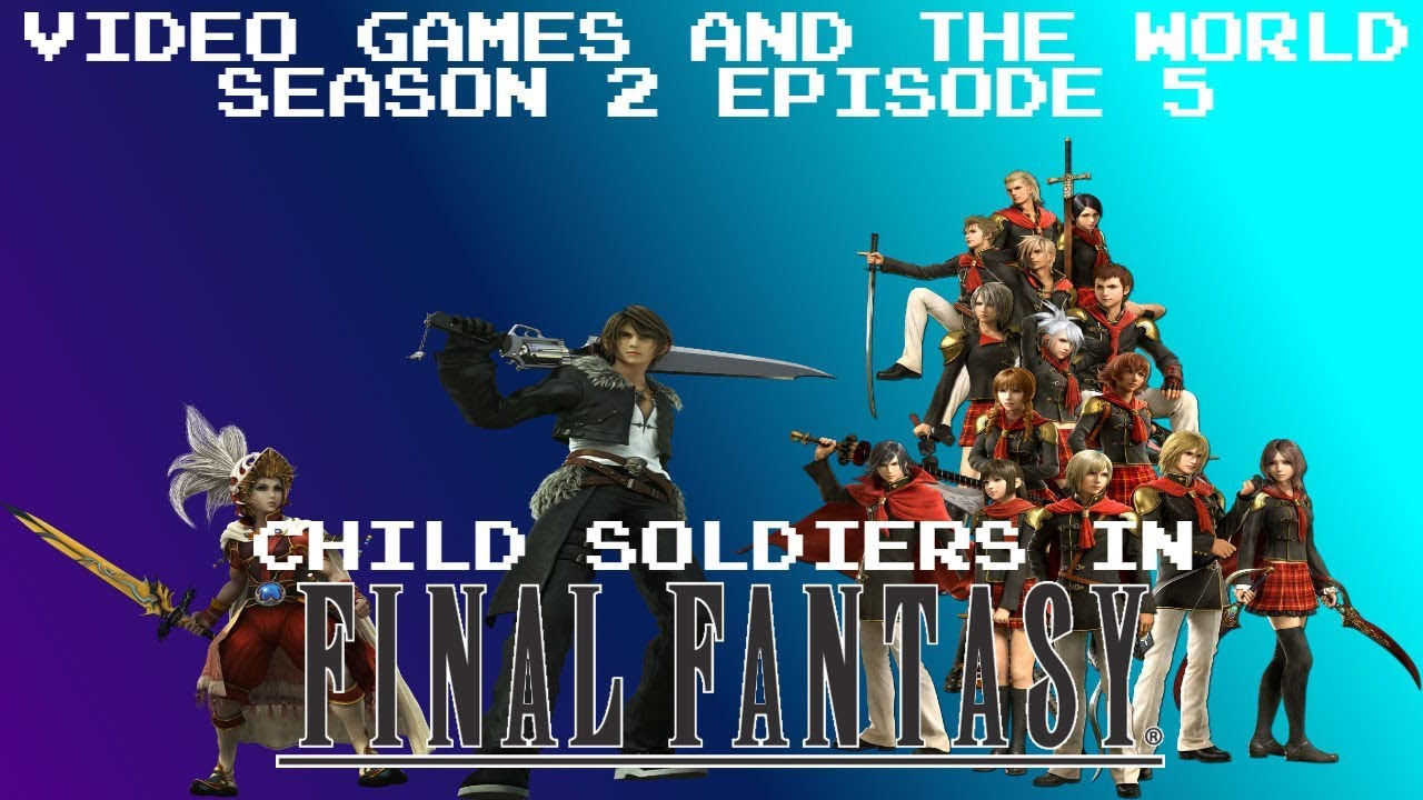 Download Video Games and the World Season 2 Episode 5 - Child Soldiers in Final Fantasy