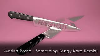 Marika Rossa -  Something (AnGy KoRe Remix) [Fresh Cut]