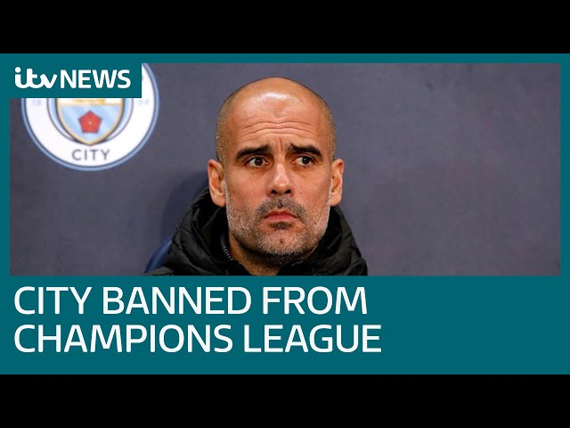 Why has Manchester City been banned from Champions League for two years by UEFA? | ITV News