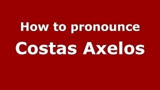 How to Pronounce Costas Axelos - PronounceNames.com