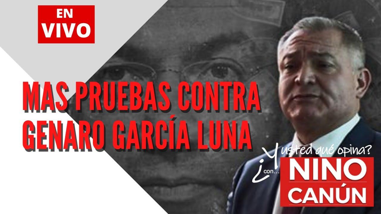 MAS PRUEBAS CONTRA GENARO GARCÍA LUNA