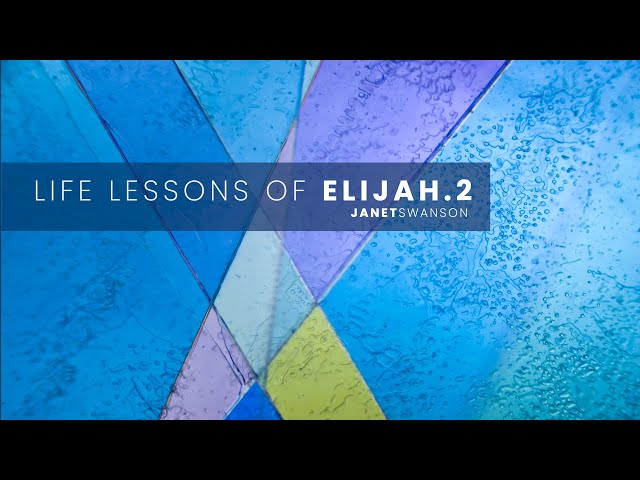 Life Lessons of Elijah 2 - Janet Swanson - 10/25/20 2nd service