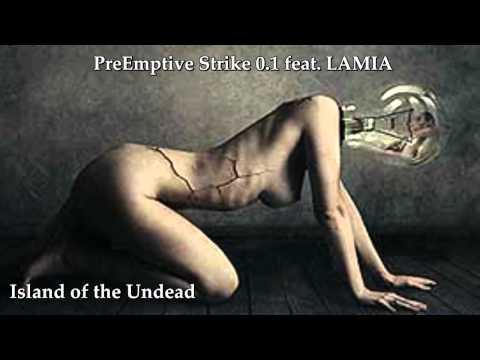 PreEmptive Strike 0.1 feat. LAMIA - Island of the undead