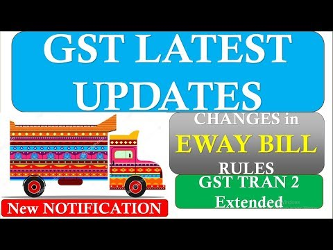 GST LATEST UPDATES | FORM TRAN 2| Changes in E-way Bill Rules | COMPLETE CLARITY on E-WAY BILL Rules