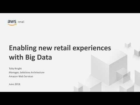 Enabling New Retail Customer Experiences with Big Data - AWS Online Tech Talks