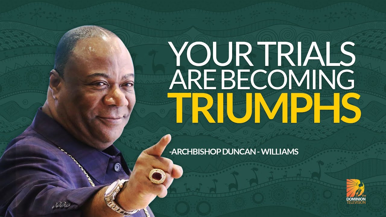 Your Trials Are Becoming Triumphs - Archbishop Duncan Williams