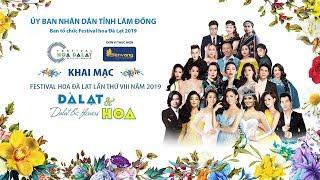 Lễ Khai Mạc Festival Hoa Đà Lạt Lần Thứ VIII Năm 2019 | Bản Full Đẹp