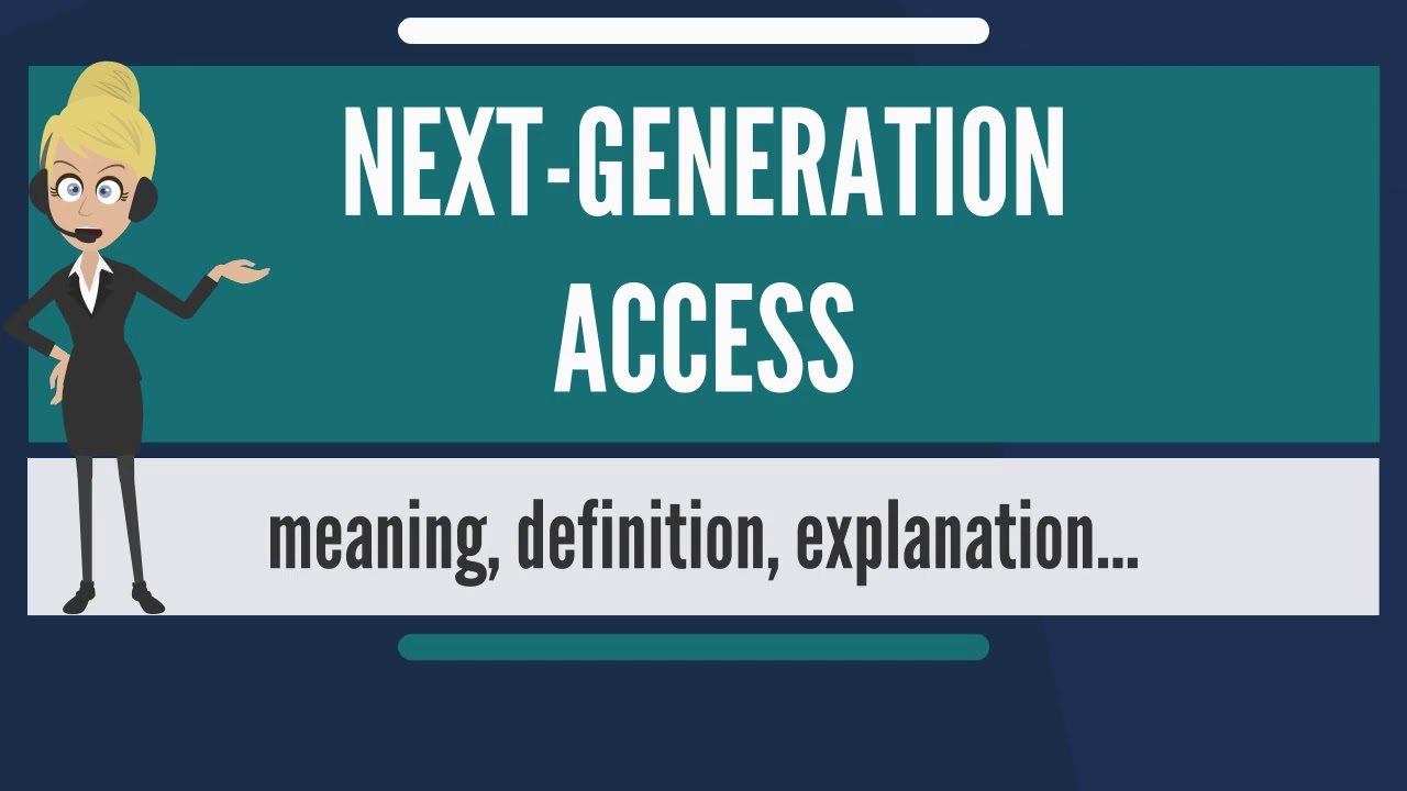 what is next-generation access? what does next-generation access