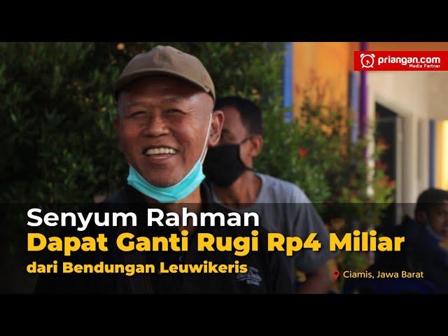 Senyum Rahman Dapat Ganti Rugi Rp4 Miliar dari Bendungan Leuwikeris