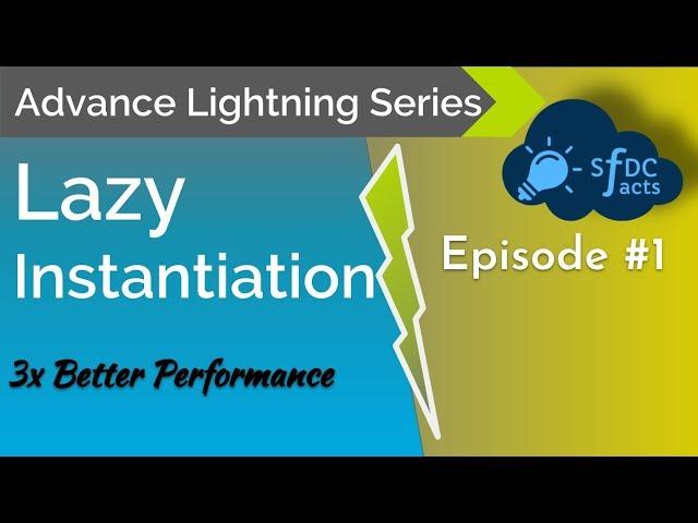 Advance Lightning Series - Episode 1 - Lazy Instantiation