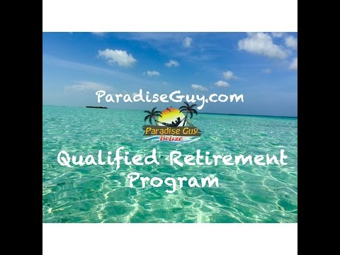 Belize Qualified Retirement Program - How to retire in paradise