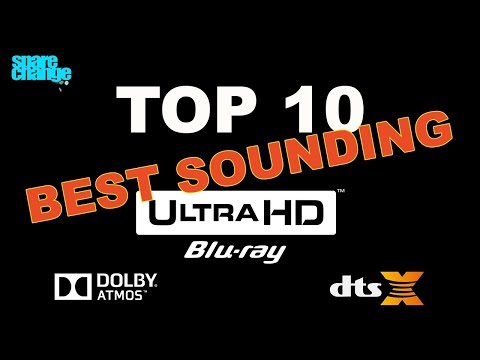 Top 10 Best Sounding Dolby Atmos, DTS-X 4K Blu-rays & Digital Streams