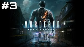 Let's Play Murdered: Soul Suspect - Part 3