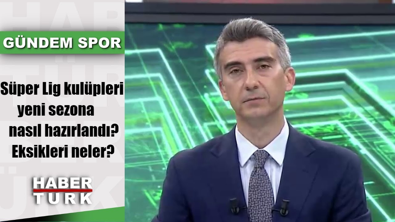 Gündem Spor - 5 Ağustos 2019 (Süper Lig kulüpleri yeni sezona nasıl hazırlandı? Eksikleri neler?)