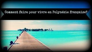 Comment faire pour vivre en Polynésie française?