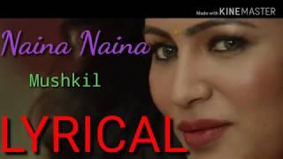 Naina Naina LYRICAL Nakul Chhawchhwaria Ravi ChopraLyrics Mushkil