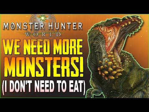 """Monster Hunter World - """"We Need More Monsters NOW!""""...I Don't Need To Eat!!! - #MHW"""