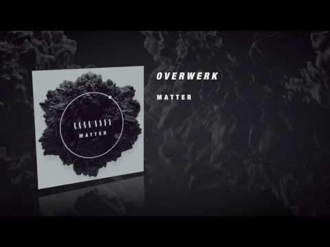 OVERWERK - Matter