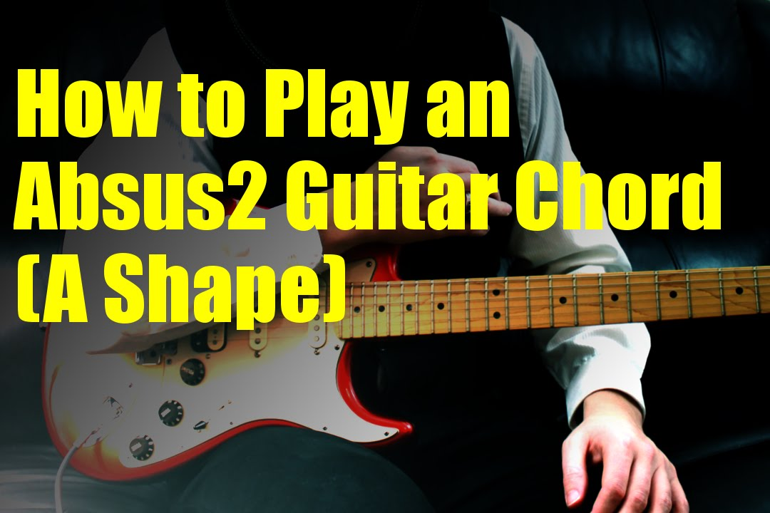 How To Play An Absus2 Guitar Chord A Shape Youtube