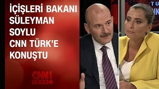 İçişleri Bakanı Süleyman Soylu CNN TÜRK'te soruları yanıtladı
