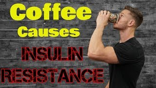 Coffee causes Insulin Resistance (Don