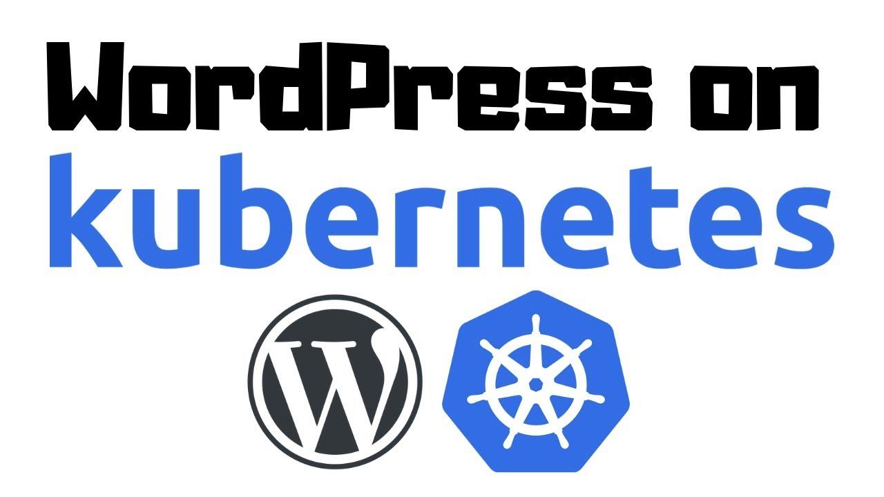 Deploying WordPress on Kubernetes, Step-by-Step
